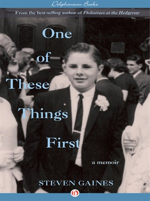 Cover of One of These Things First, a new memoir by Steven Gaines (Harper Collins)